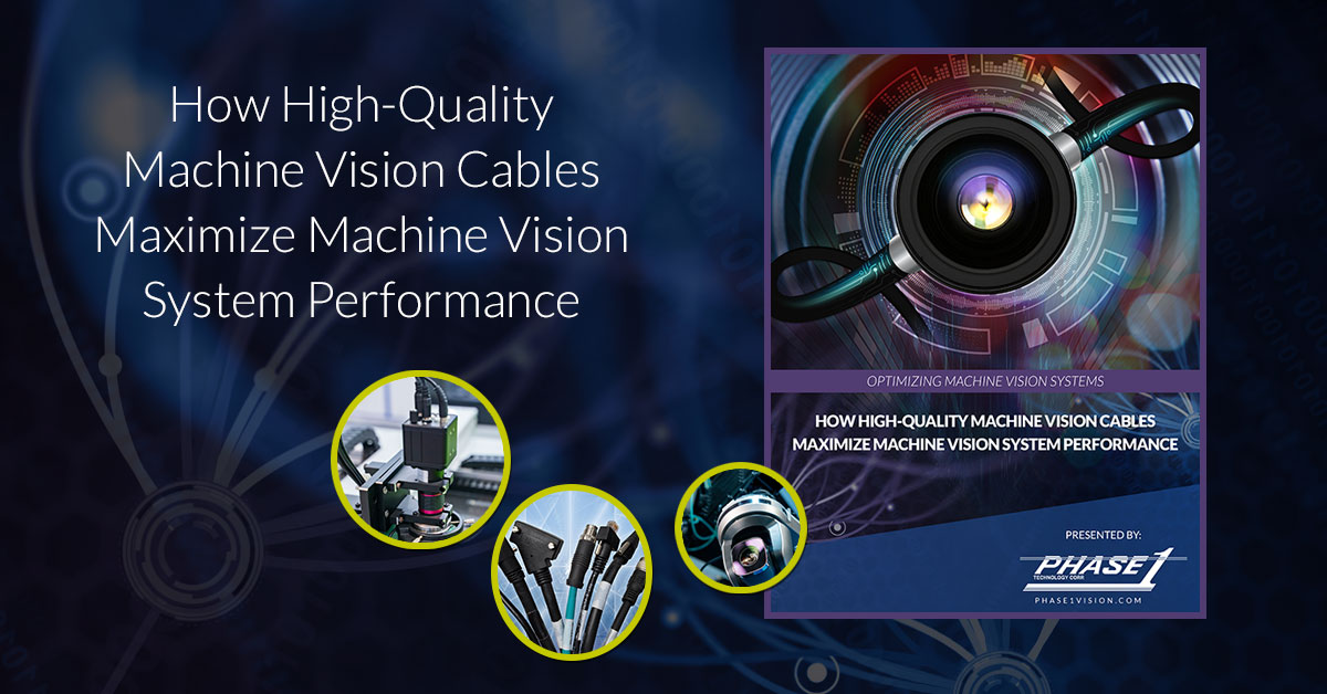 Selecting High Quality Machine Vision Cables | Phase 1 eBook